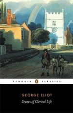 Scenes of Clerical Life : Penguin Classics - George Eliot
