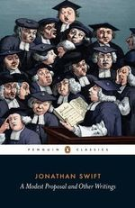 A Modest Proposal and Other Writings : Penguin Classics - Jonathan Swift