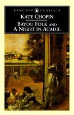 Bayou Folk and a Night in Acadie : And, a Night in Acadie - Kate Chopin