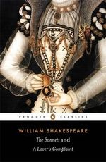 The Sonnets and A Lover's Complaint : Penguin Classics - William Shakespeare