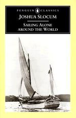 Sailing Alone Around the World : Great Journeys - Joshua Slocum