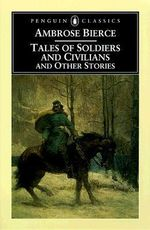 Tales of Soldiers and Civilians : And Other Stories - Ambrose Bierce