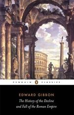 The History of the Decline and Fall of the Roman Empire  : Penguin Classics - Edward Gibbon