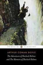 The Adventures of Sherlock Holmes and The Memoirs of Sherlock Holmes : Penguin Classics - Sir Arthur Conan Doyle