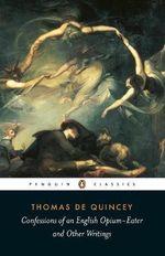 Confessions of an English Opium Eater : Penguin Classics - Thomas De Quincey