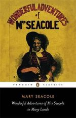 The Wonderful Adventures of Mrs Seacole in Many Lands : Penguin Classics - Mary Seacole