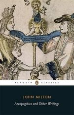 Areopagitica and Other Writings : Penguin Classics - John Milton