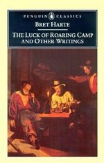 The Luck of Roaring Camp and Other Writings / Bret Harte ; with an Introduction and Notes by Gary Scharnhorst. - Bret. Harte