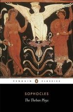 The Theban Plays : Penguin Classics - Sophocles