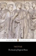 The Annals of Imperial Rome  : Penguin Classics - Tacitus