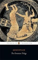 The Oresteian Trilogy : Penguin Classics - Aeschylus