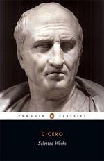 Selected Works   - Marcus Tullius Cicero