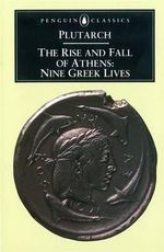 The Rise and Fall of Athens: Nine Greek Lives : Classics Ser. - Plutarch