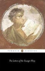 The Letters of the Younger Pliny  - Pliny The Younger