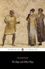 The Rope and Other Plays : The Ghost; the Rope - A Three-Dollar Day - Amphitryo - Titus Maccius Plautus