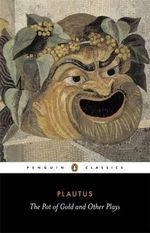 The Pot of Gold and Other Plays : Penguin Classics - Plautus