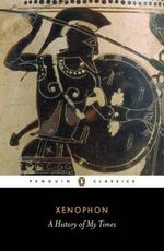 A History of My Times : Penguin Classics - Xenophon