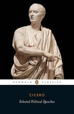 Selected Political Speeches : Penguin Classics - Cicero