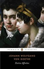 Elective Affinities : Penguin Classics - Johann Wolfgang Von Goethe