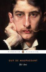 Bel-Ami : Penguin Classics - Guy De Maupassant