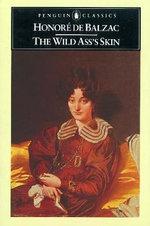 The Wild Ass's Skin : (La Peau de Chagrin) - Honore de Balzac