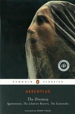 The Oresteia : Agamemnon, The Libation Bearers, The Eumenides - Aeschylus