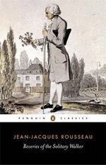 Reveries of the Solitary Walker - Jean-Jacques Rousseau