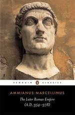 The Later Roman Empire : AD 354-378 - Ammianus Marcellinus