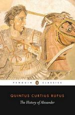 The History of Alexander  - Quintus Curtius Rufus