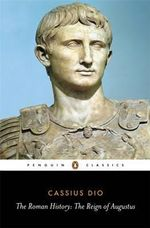 The Roman History : The Reign of Augustus - Cassius Dio