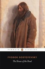 The House of the Dead  : Penguin Classics - Fyodor Dostoyevsky