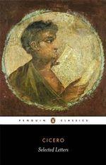 Selected Letters : Penguin Classics Ser. - Marcus Tullius Cicero
