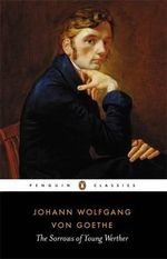 The Sorrows of Young Werther : Penguin Classics - Johann Wolfgang Goethe