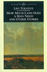 How Much Land Does a Man Need and Other Stories : Penguin Classics - Leo Tolstoy