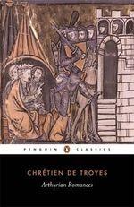 Arthurian Romances : 1st Edition - Chretien De Troyes