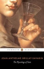 The Physiology of Taste : Penguin Classics - Jean-Anthelme Brillat-Savarin