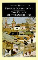 The Village of Stepanchikovo  :  And its Inhabitants: from the Notes of an Unknown - Fyodor Dostoyevsky