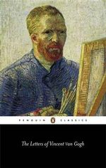 The Letters of Vincent Van Gogh : Penguin Classics - Ronald de Leeuw