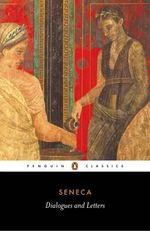 Dialogues and Letters : Penguin Classics - Lucius Annaeus Seneca