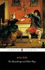 Misanthrope and Other Plays : Penguin Classics -  Jean Moliere