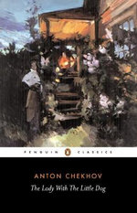 The Lady With the Little Dog and Other Stories, 1896-1904 : Penguin Classics - Anton Chekhov