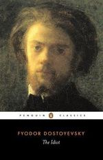 The Idiot : Penguin Classics - Fyodor Dostoyevsky
