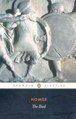 The Iliad : Penguin Classics - Homer