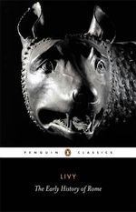 The Early History of Rome  : Penguin Classics - Titus Livy