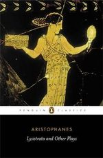 Lysistrata and Other Plays : Penguin Classics - Aristophanes
