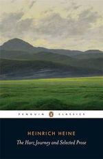 The Harz Journey and Selected Prose : Penguin Classics - Christian Johann Heinrich