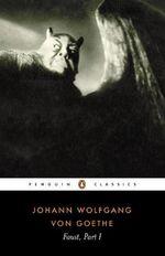 Faust, Part I : Penguin Classics - Johann Wolfgang von Goethe