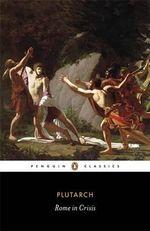 Rome in Crisis : Penguin Classics - Plutarch