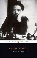 Chekhov : A Life in Letters : Penguin Classics - Anton Chekhov