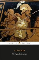 The Age of Alexander : Penguin Black Classics - Plutarch